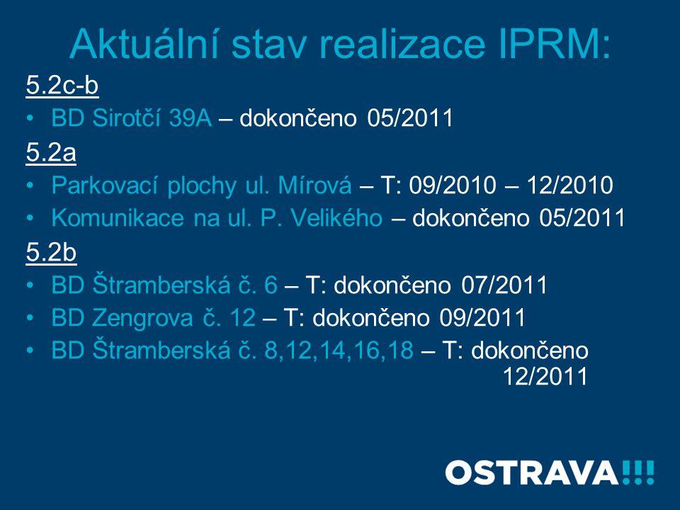 Aktuální stav realizace IPRM: 5.2c-b •BD Sirotčí 39A – dokončeno 05/2011 5.2a •Parkovací plochy ul.