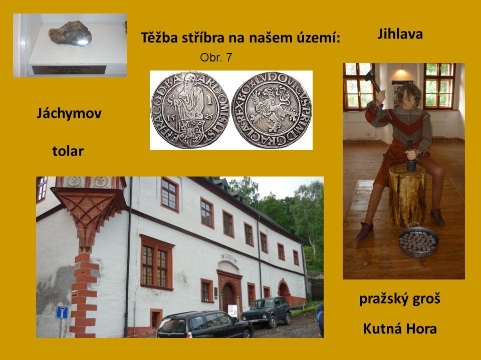 Těžba stříbra na našem území: Jihlava Kutná Hora Jáchymov tolar pražský groš Obr. 7