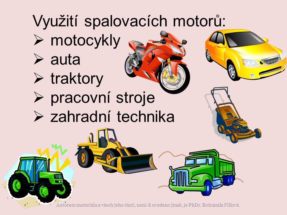 Využití spalovacích motorů:  motocykly  auta  traktory  pracovní stroje  zahradní technika