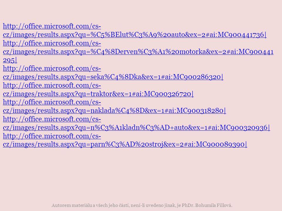 Autorem materiálu a všech jeho částí, není-li uvedeno jinak, je PhDr. Bohumila Fillová. http://office.microsoft.com/cs- cz/images/results.aspx?qu=%C5%