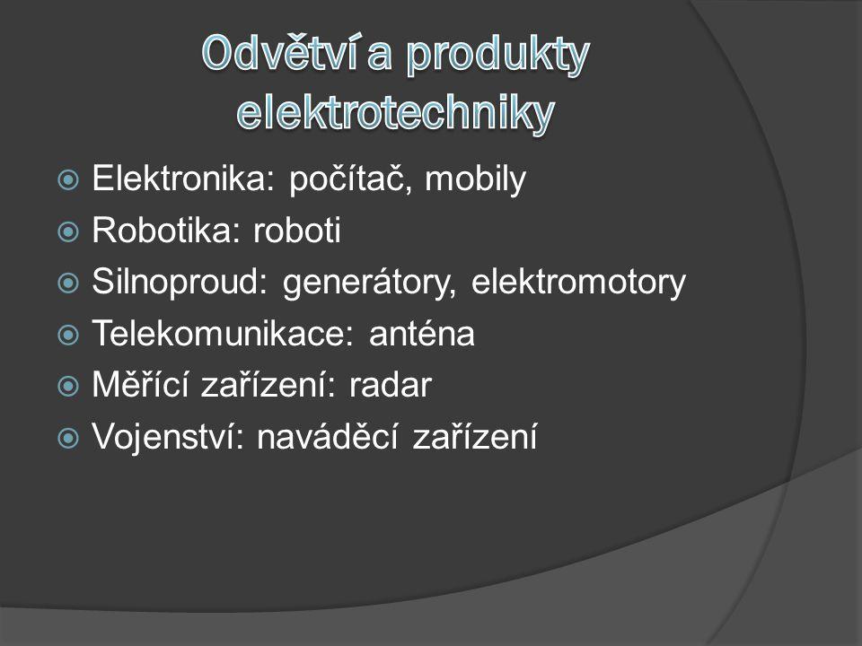  Elektronika: počítač, mobily  Robotika: roboti  Silnoproud: generátory, elektromotory  Telekomunikace: anténa  Měřící zařízení: radar  Vojenství: naváděcí zařízení