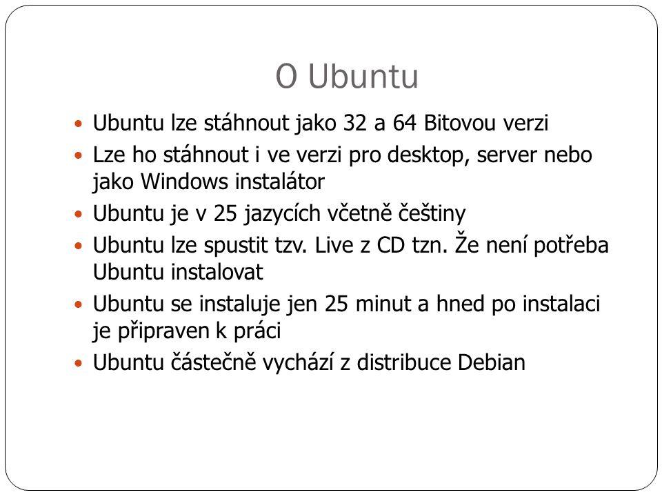O Ubuntu  Ubuntu lze stáhnout jako 32 a 64 Bitovou verzi  Lze ho stáhnout i ve verzi pro desktop, server nebo jako Windows instalátor  Ubuntu je v 25 jazycích včetně češtiny  Ubuntu lze spustit tzv.