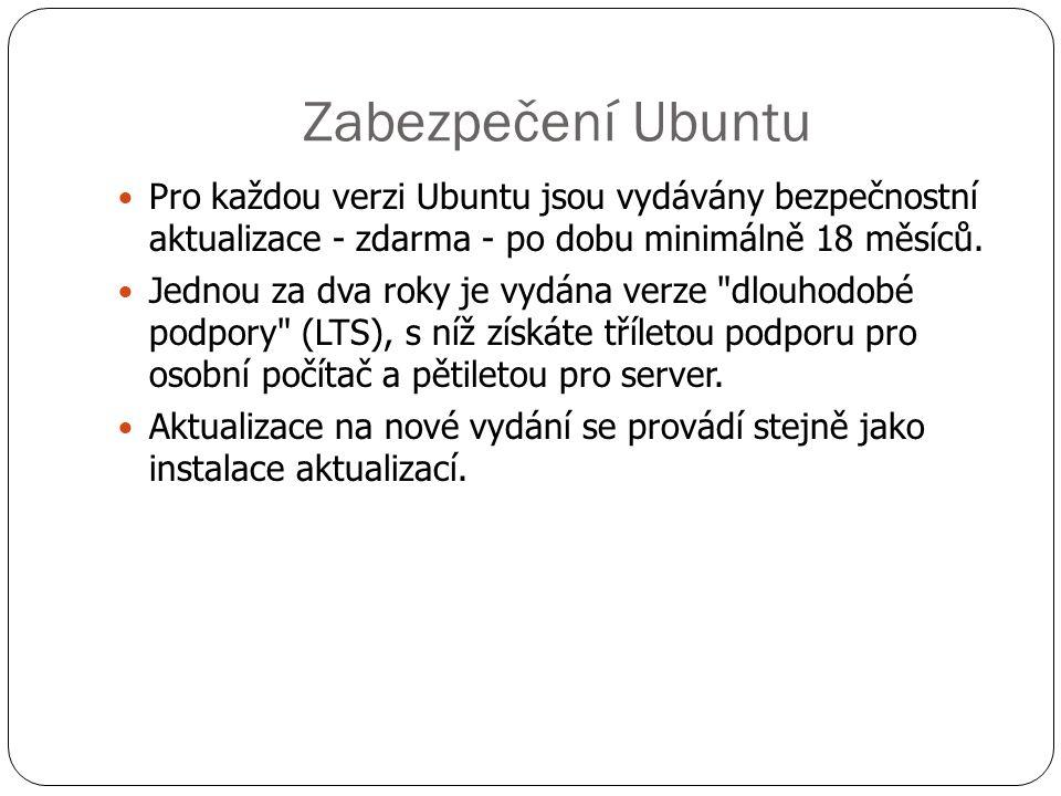 Zabezpečení Ubuntu  Pro každou verzi Ubuntu jsou vydávány bezpečnostní aktualizace - zdarma - po dobu minimálně 18 měsíců.