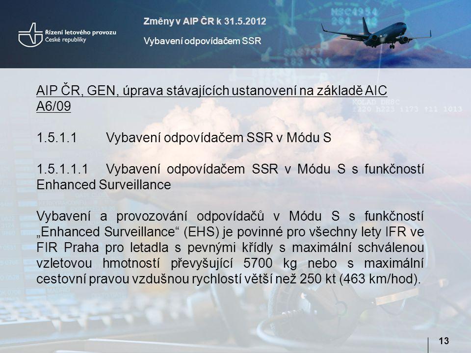 Změny v AIP ČR k 31.5.2012 Vybavení odpovídačem SSR 1313 AIP ČR, GEN, úprava stávajících ustanovení na základě AIC A6/09 1.5.1.1Vybavení odpovídačem S