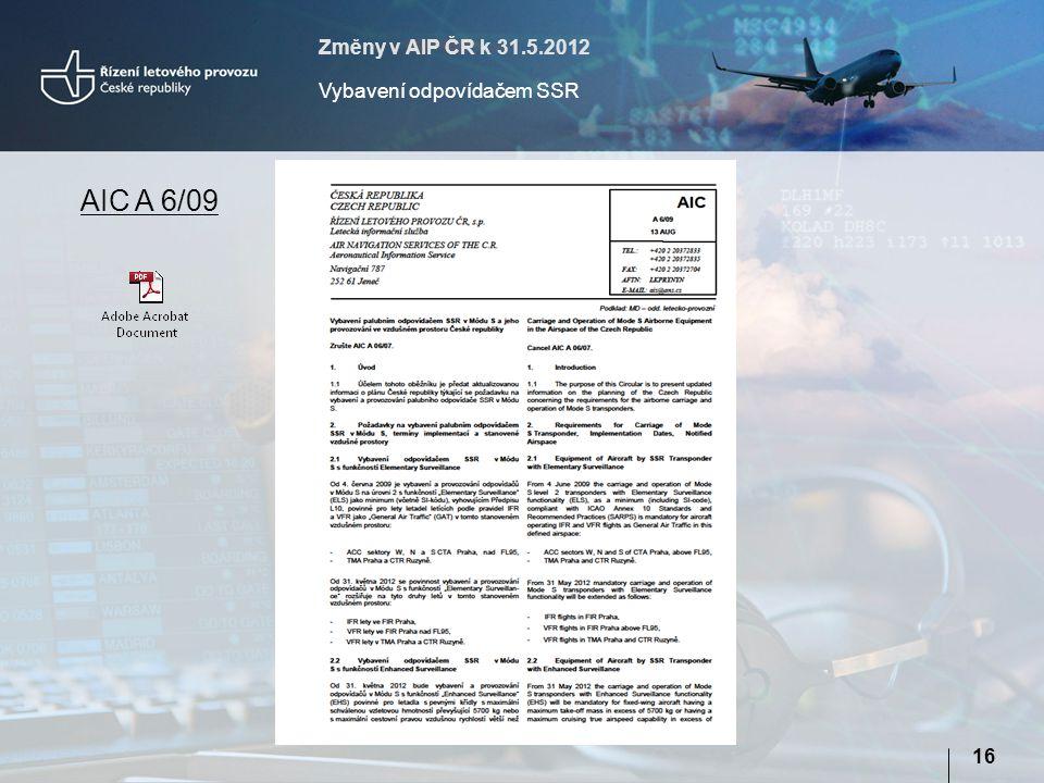 Změny v AIP ČR k 31.5.2012 Vybavení odpovídačem SSR 16 AIC A 6/09