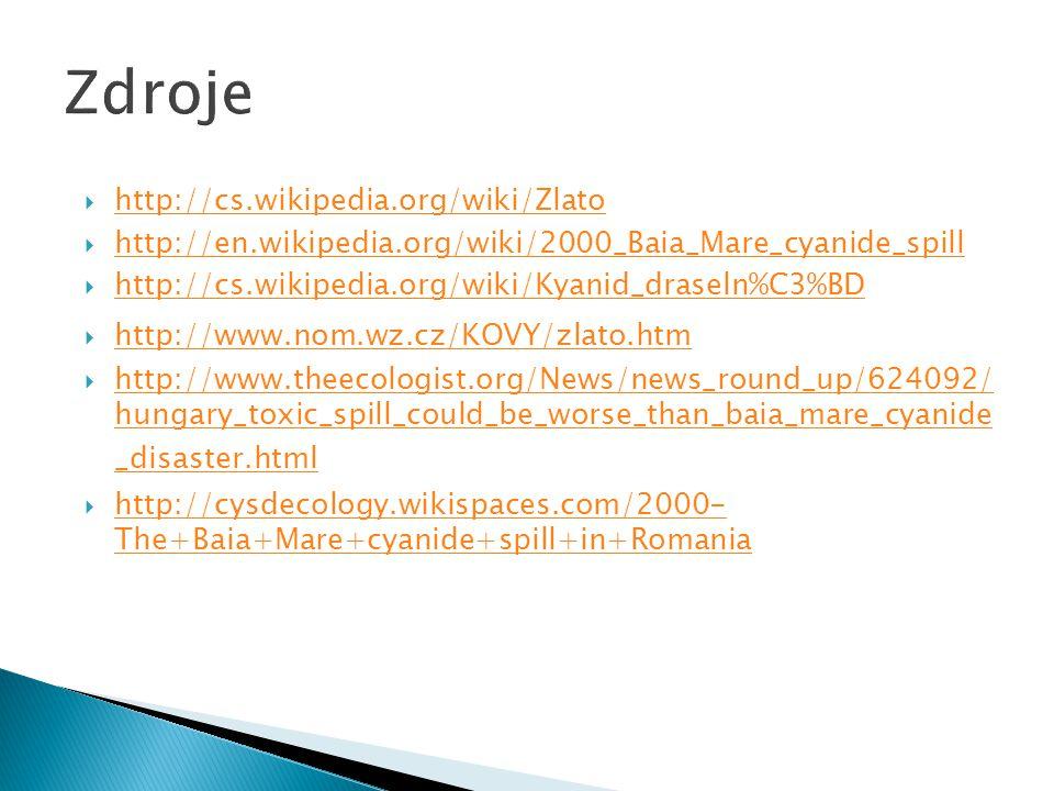  http://cs.wikipedia.org/wiki/Zlato http://cs.wikipedia.org/wiki/Zlato  http://en.wikipedia.org/wiki/2000_Baia_Mare_cyanide_spill http://en.wikipedi