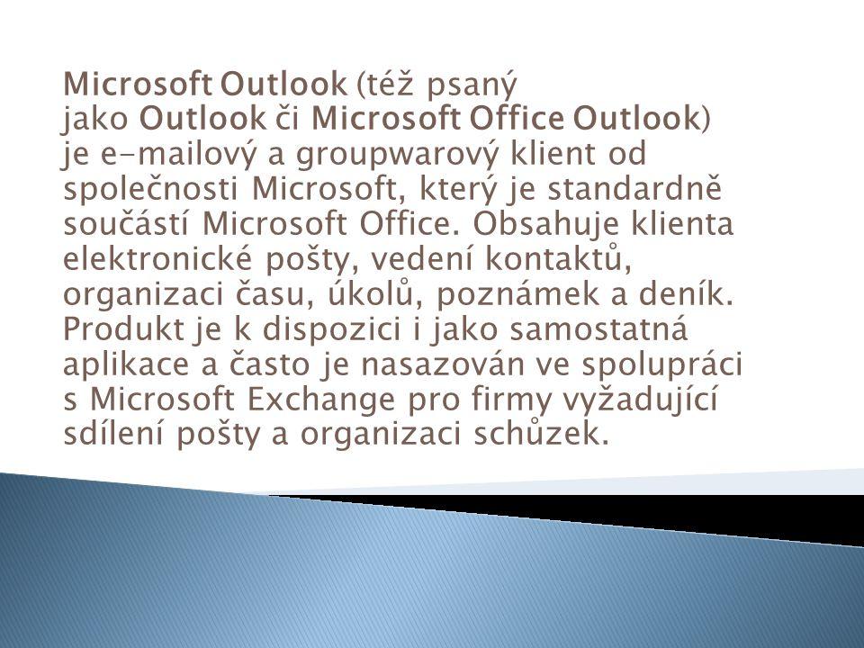 Microsoft Outlook (též psaný jako Outlook či Microsoft Office Outlook) je e-mailový a groupwarový klient od společnosti Microsoft, který je standardně