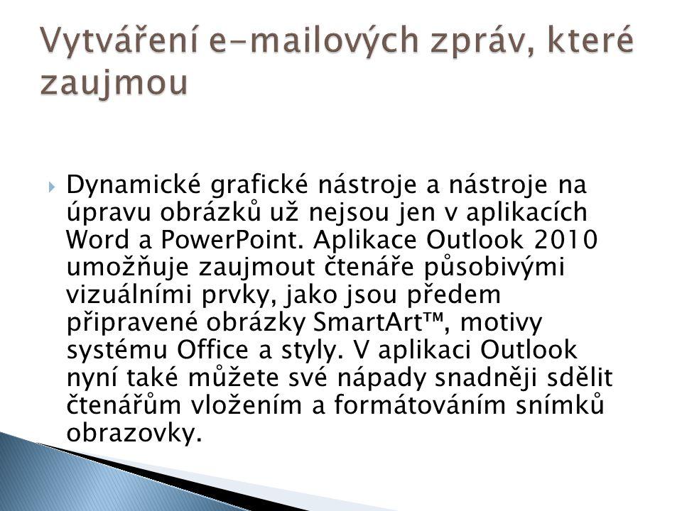  Dynamické grafické nástroje a nástroje na úpravu obrázků už nejsou jen v aplikacích Word a PowerPoint. Aplikace Outlook 2010 umožňuje zaujmout čtená