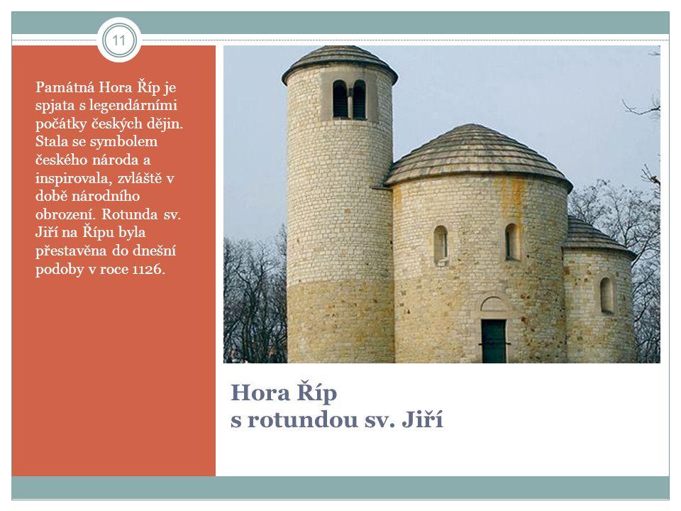 Hora Říp s rotundou sv. Jiří Památná Hora Říp je spjata s legendárními počátky českých dějin. Stala se symbolem českého národa a inspirovala, zvláště