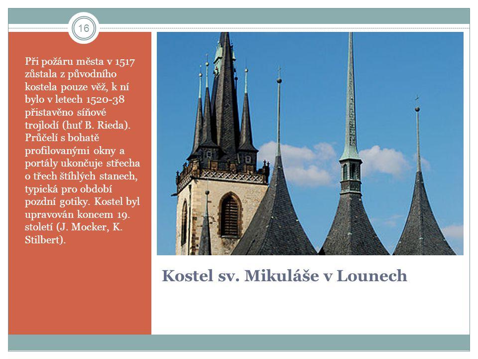 Kostel sv. Mikuláše v Lounech Při požáru města v 1517 zůstala z původního kostela pouze věž, k ní bylo v letech 1520-38 přistavěno síňové trojlodí (hu