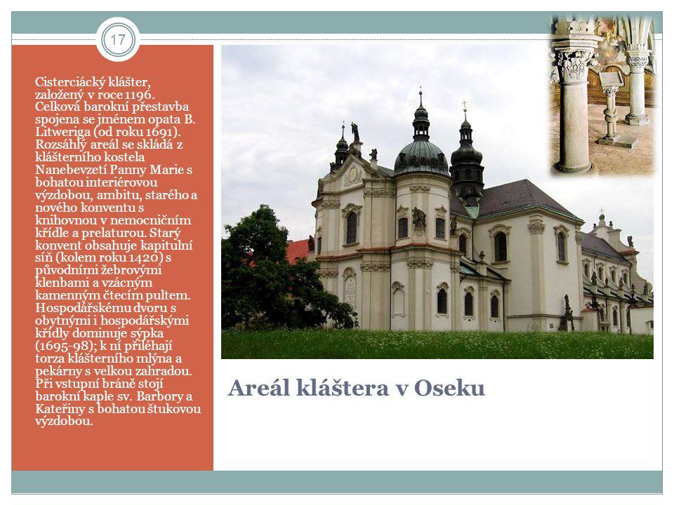 Areál kláštera v Oseku Cisterciácký klášter, založený v roce 1196. Celková barokní přestavba spojena se jménem opata B. Litweriga (od roku 1691). Rozs