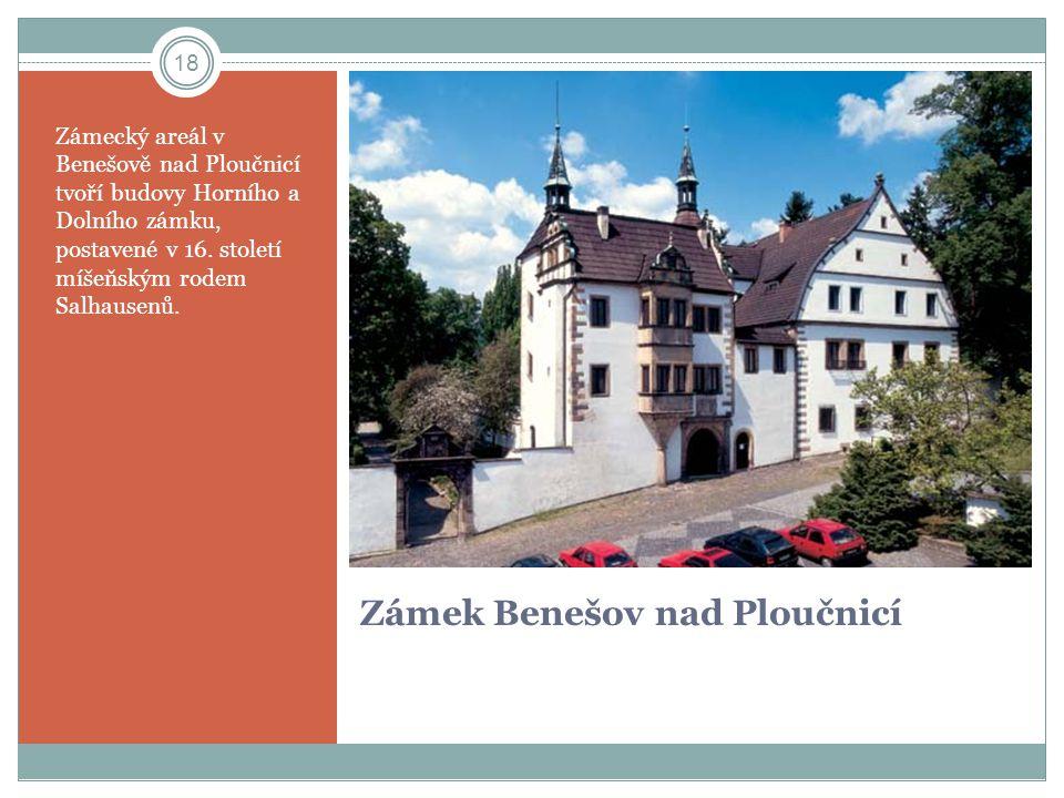 Zámek Benešov nad Ploučnicí Zámecký areál v Benešově nad Ploučnicí tvoří budovy Horního a Dolního zámku, postavené v 16. století míšeňským rodem Salha