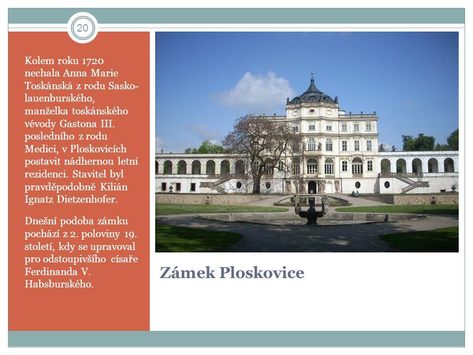 Zámek Ploskovice Kolem roku 1720 nechala Anna Marie Toskánská z rodu Sasko- lauenburského, manželka toskánského vévody Gastona III. posledního z rodu