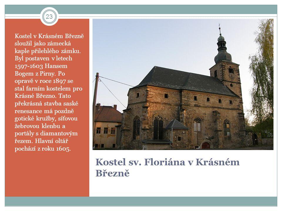 Kostel sv. Floriána v Krásném Březně Kostel v Krásném Březně sloužil jako zámecká kaple přilehlého zámku. Byl postaven v letech 1597-1603 Hansem Bogem