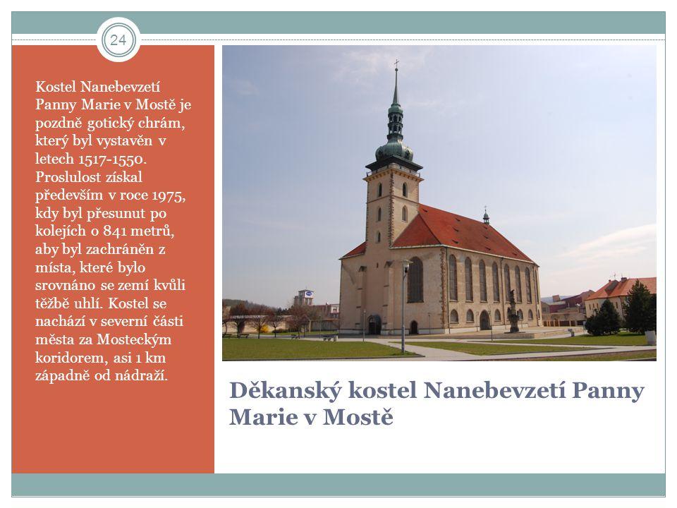 Děkanský kostel Nanebevzetí Panny Marie v Mostě Kostel Nanebevzetí Panny Marie v Mostě je pozdně gotický chrám, který byl vystavěn v letech 1517-1550.