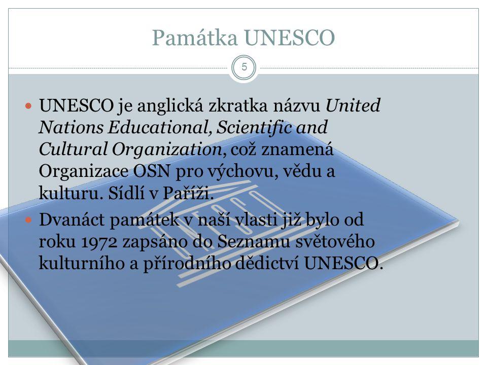Památka UNESCO  UNESCO je anglická zkratka názvu United Nations Educational, Scientific and Cultural Organization, což znamená Organizace OSN pro výc