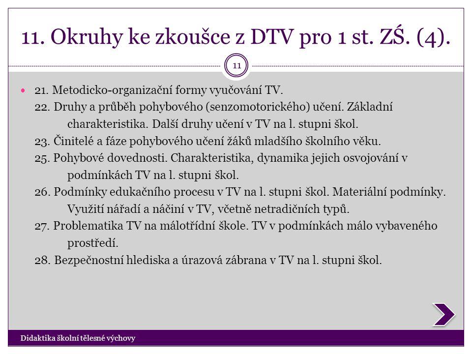 11. Okruhy ke zkoušce z DTV pro 1 st. ZŚ. (4). Didaktika školní tělesné výchovy 11  21. Metodicko-organizační formy vyučování TV. 22. Druhy a průběh