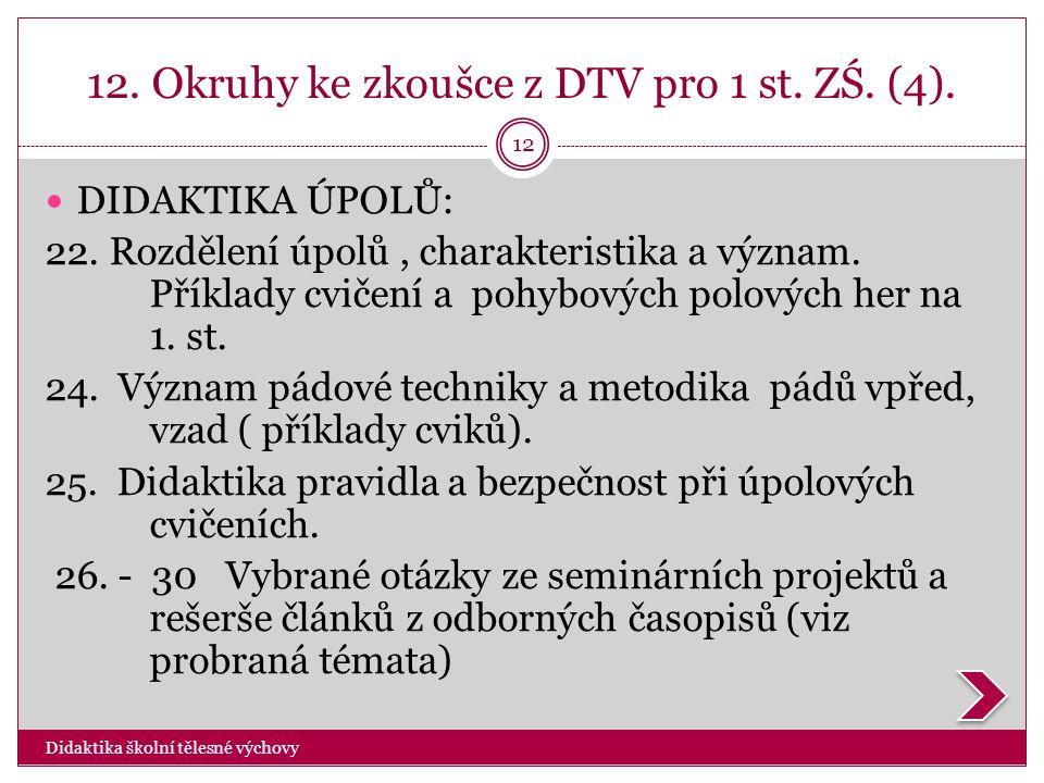 12. Okruhy ke zkoušce z DTV pro 1 st. ZŚ. (4). Didaktika školní tělesné výchovy 12  DIDAKTIKA ÚPOLŮ: 22. Rozdělení úpolů, charakteristika a význam. P