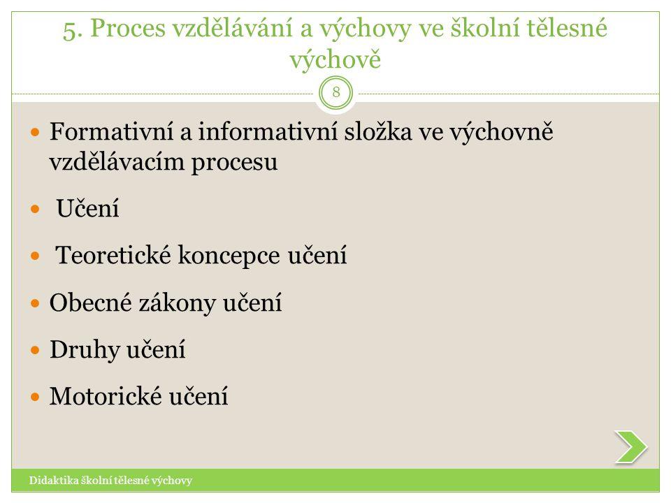 5. Proces vzdělávání a výchovy ve školní tělesné výchově Didaktika školní tělesné výchovy 8  Formativní a informativní složka ve výchovně vzdělávacím