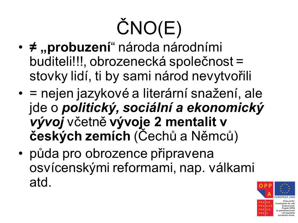 """ČNO(E) •≠ """"probuzení"""" národa národními buditeli!!!, obrozenecká společnost = stovky lidí, ti by sami národ nevytvořili •= nejen jazykové a literární s"""