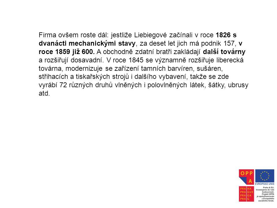Firma ovšem roste dál: jestliže Liebiegové začínali v roce 1826 s dvanácti mechanickými stavy, za deset let jich má podnik 157, v roce 1859 již 600. A
