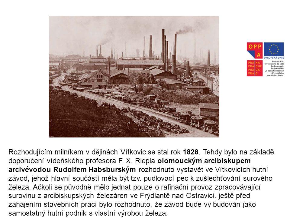 Rozhodujícím milníkem v dějinách Vítkovic se stal rok 1828. Tehdy bylo na základě doporučení vídeňského profesora F. X. Riepla olomouckým arcibiskupem