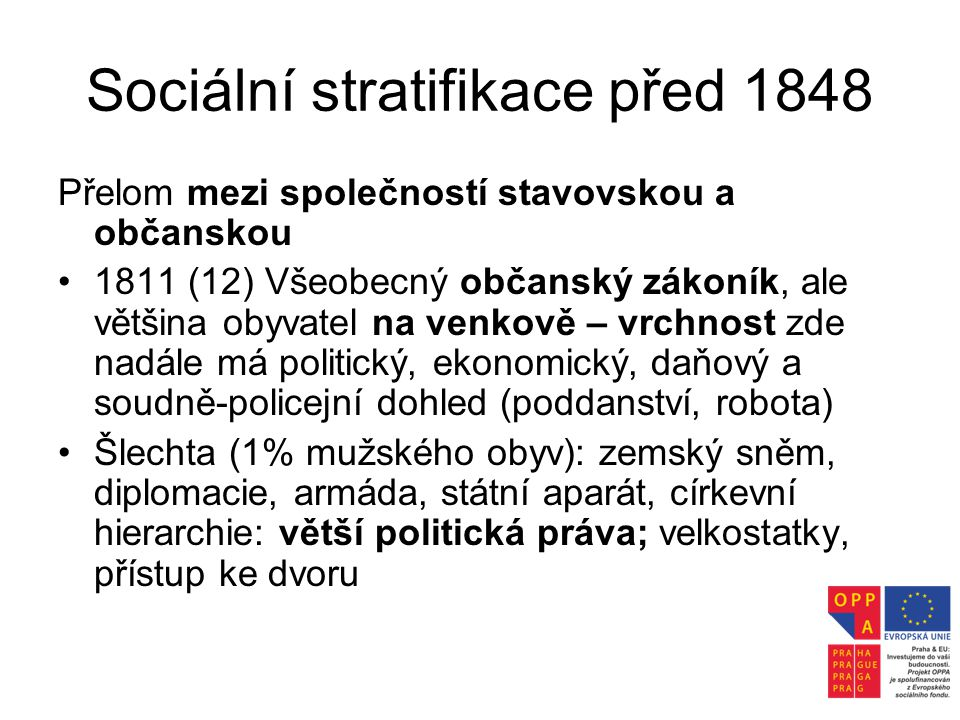 Sociální stratifikace před 1848 Přelom mezi společností stavovskou a občanskou •1811 (12) Všeobecný občanský zákoník, ale většina obyvatel na venkově