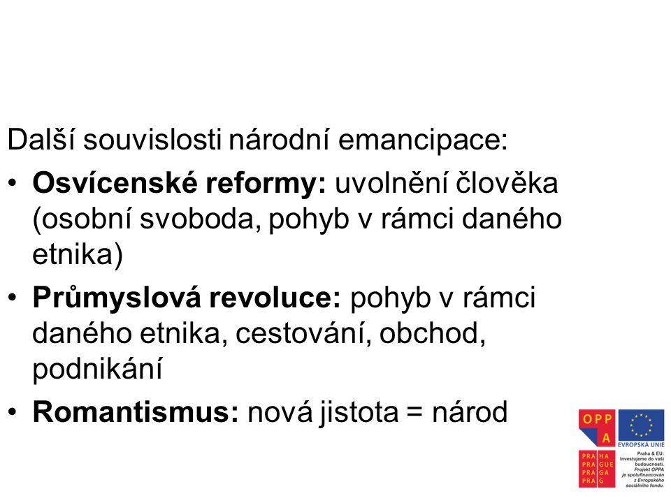 Další souvislosti národní emancipace: •Osvícenské reformy: uvolnění člověka (osobní svoboda, pohyb v rámci daného etnika) •Průmyslová revoluce: pohyb