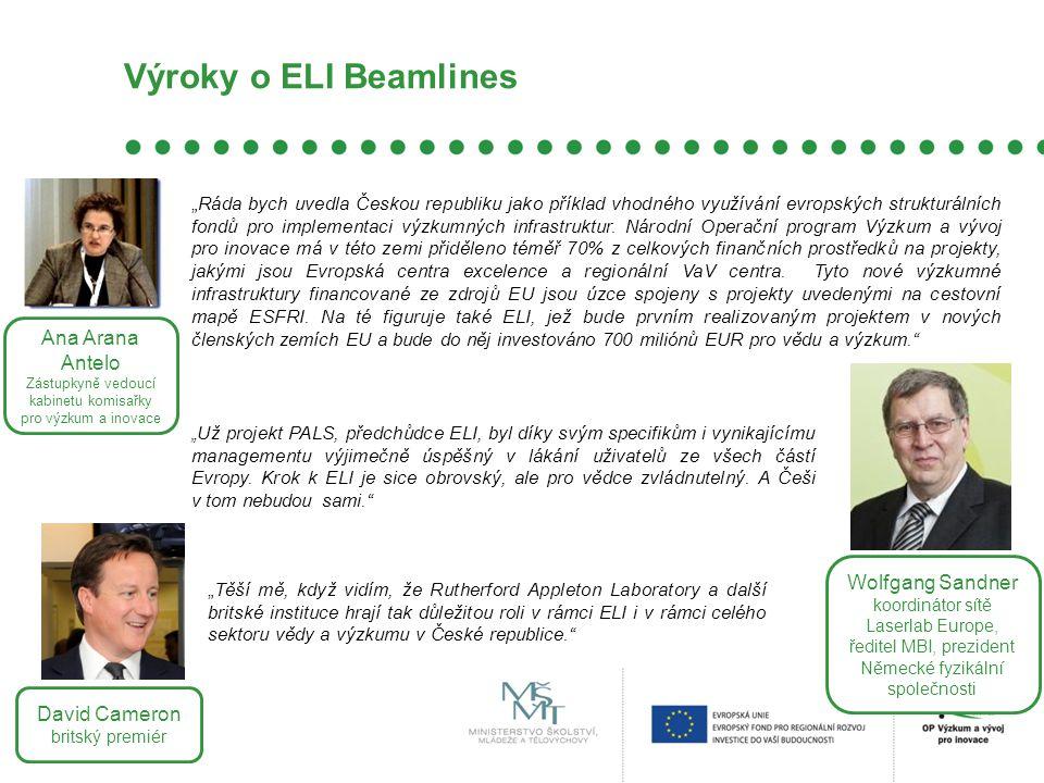 """Výroky o ELI Beamlines """"Ráda bych uvedla Českou republiku jako příklad vhodného využívání evropských strukturálních fondů pro implementaci výzkumných"""