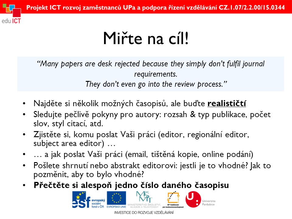 Miřte na cíl. Many papers are desk rejected because they simply don't fulfil journal requirements.