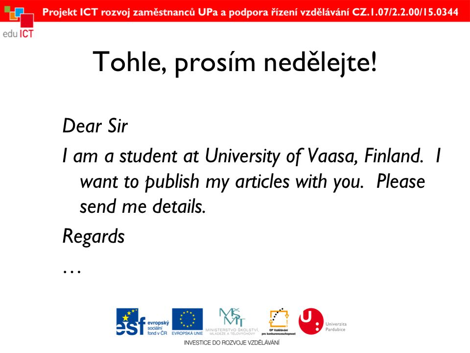 Tohle, prosím nedělejte! Dear Sir I am a student at University of Vaasa, Finland. I want to publish my articles with you. Please send me details. Rega