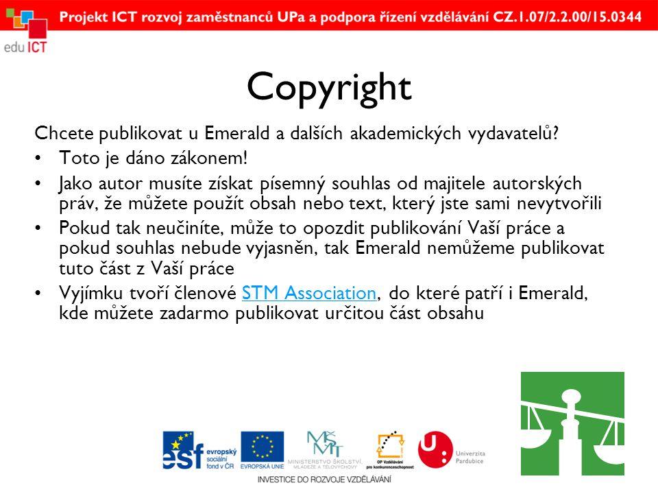 Copyright Chcete publikovat u Emerald a dalších akademických vydavatelů? •Toto je dáno zákonem! •Jako autor musíte získat písemný souhlas od majitele