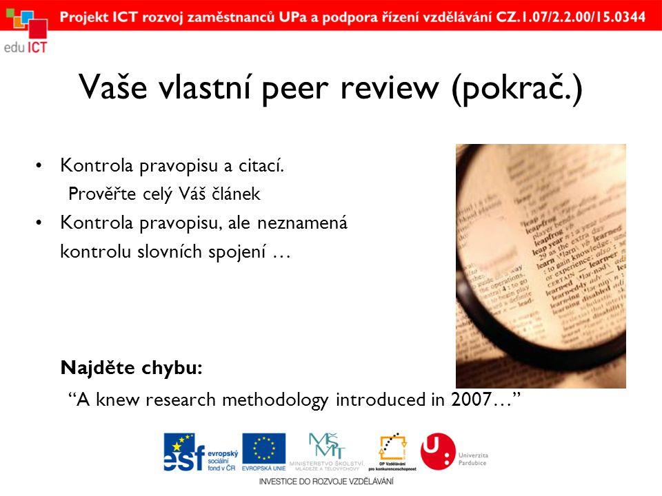 Vaše vlastní peer review (pokrač.) •Kontrola pravopisu a citací. Prověřte celý Váš článek •Kontrola pravopisu, ale neznamená kontrolu slovních spojení