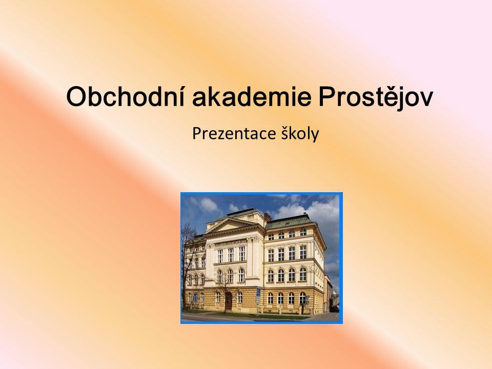 Obchodní akademie Prostějov Prezentace školy
