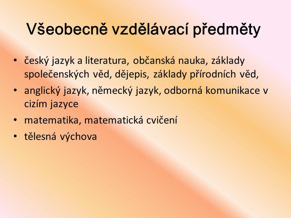 Všeobecně vzdělávací předměty • český jazyk a literatura, občanská nauka, základy společenských věd, dějepis, základy přírodních věd, • anglický jazyk