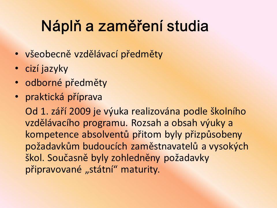 Náplň a zaměření studia • všeobecně vzdělávací předměty • cizí jazyky • odborné předměty • praktická příprava Od 1. září 2009 je výuka realizována pod