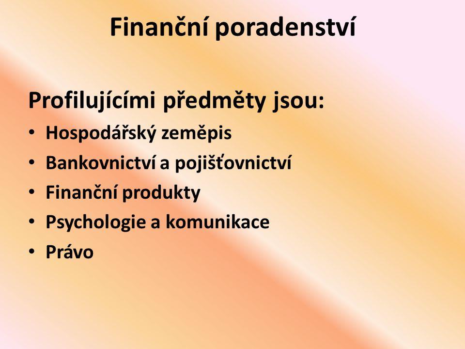 Finanční poradenství Profilujícími předměty jsou: • Hospodářský zeměpis • Bankovnictví a pojišťovnictví • Finanční produkty • Psychologie a komunikace