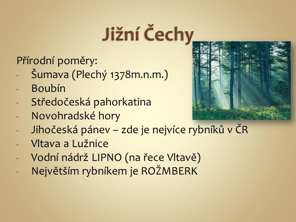 Přírodní poměry: - Šumava (Plechý 1378m.n.m.) - Boubín - Středočeská pahorkatina - Novohradské hory - Jihočeská pánev – zde je nejvíce rybníků v ČR -