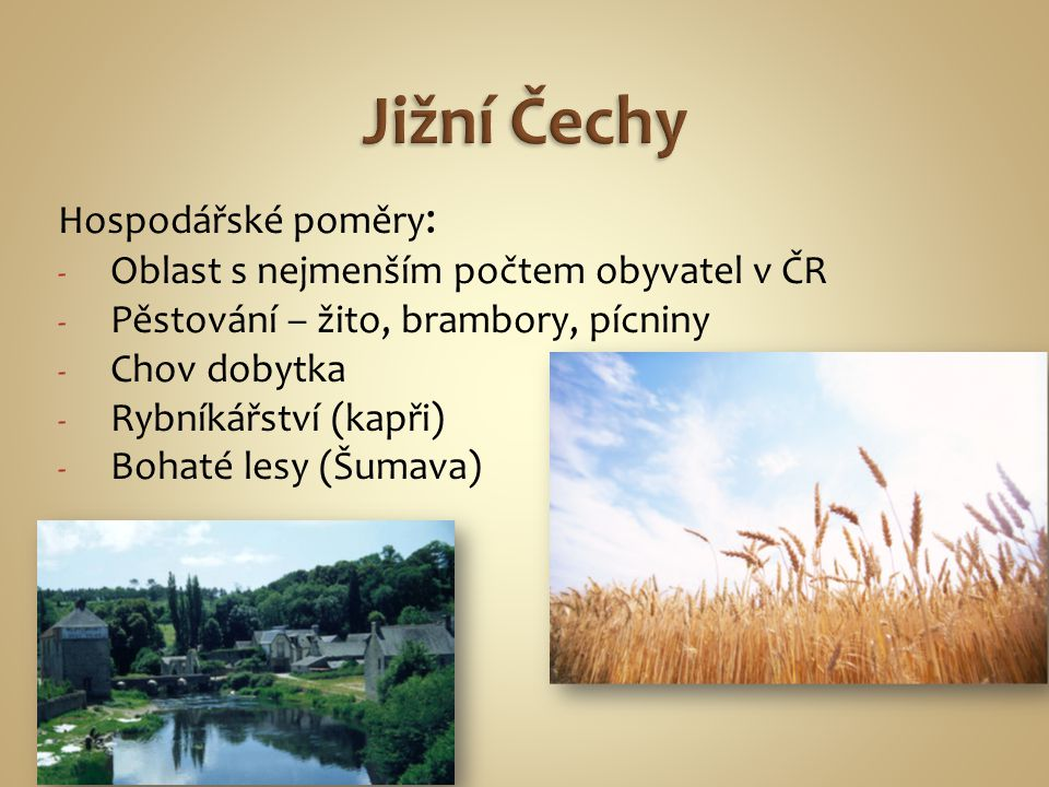 Hospodářské poměry : - Oblast s nejmenším počtem obyvatel v ČR - Pěstování – žito, brambory, pícniny - Chov dobytka - Rybníkářství (kapři) - Bohaté le