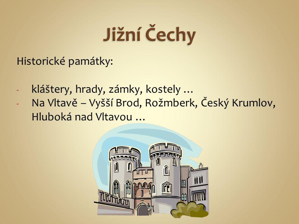 Historické památky: - kláštery, hrady, zámky, kostely … - Na Vltavě – Vyšší Brod, Rožmberk, Český Krumlov, Hluboká nad Vltavou …