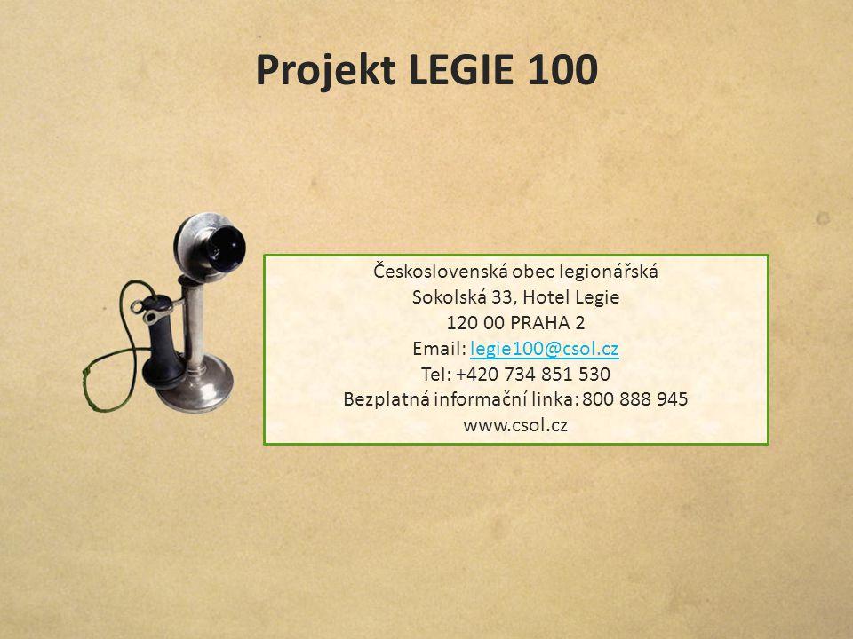 Projekt LEGIE 100 Československá obec legionářská Sokolská 33, Hotel Legie 120 00 PRAHA 2 Email: legie100@csol.czlegie100@csol.cz Tel: +420 734 851 53