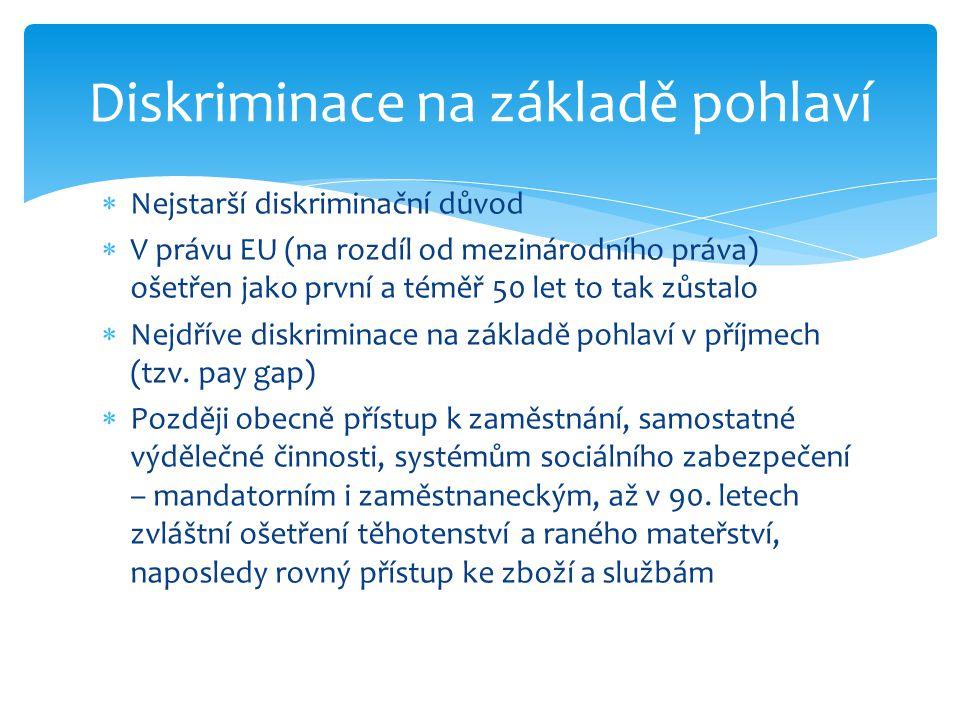  Nejstarší diskriminační důvod  V právu EU (na rozdíl od mezinárodního práva) ošetřen jako první a téměř 50 let to tak zůstalo  Nejdříve diskrimina