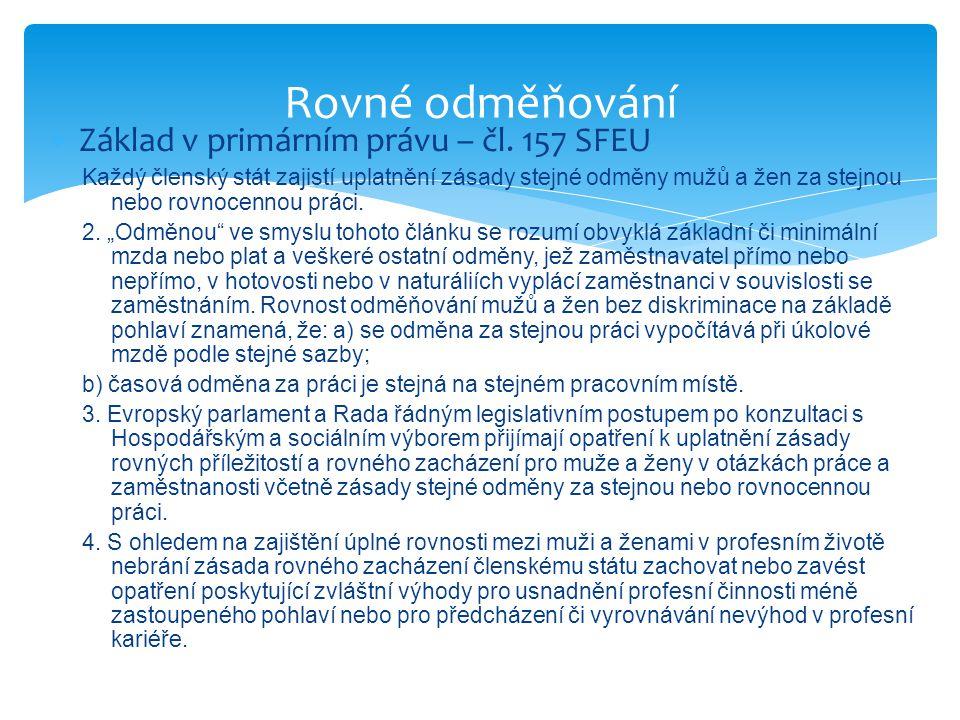 """ Základ v primárním právu – čl. 157 SFEU Každý členský stát zajistí uplatnění zásady stejné odměny mužů a žen za stejnou nebo rovnocennou práci. 2. """""""