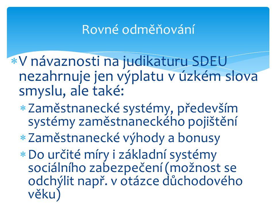  V návaznosti na judikaturu SDEU nezahrnuje jen výplatu v úzkém slova smyslu, ale také:  Zaměstnanecké systémy, především systémy zaměstnaneckého po