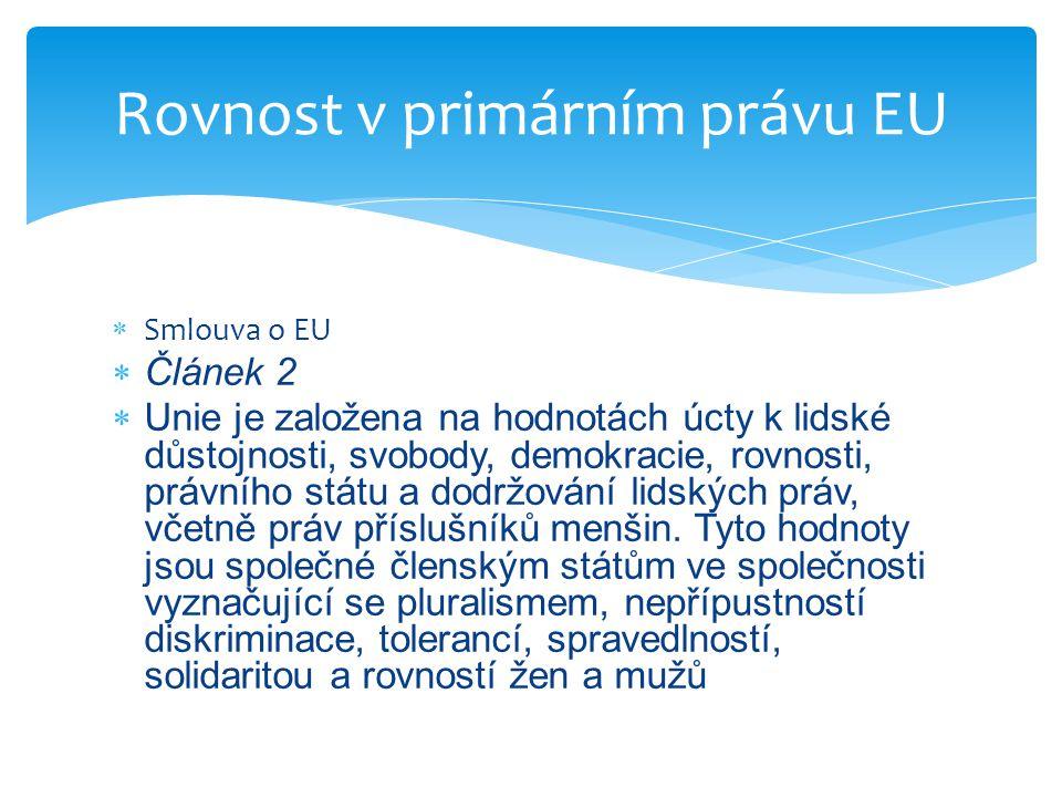  Smlouva o EU  Článek 2  Unie je založena na hodnotách úcty k lidské důstojnosti, svobody, demokracie, rovnosti, právního státu a dodržování lidský