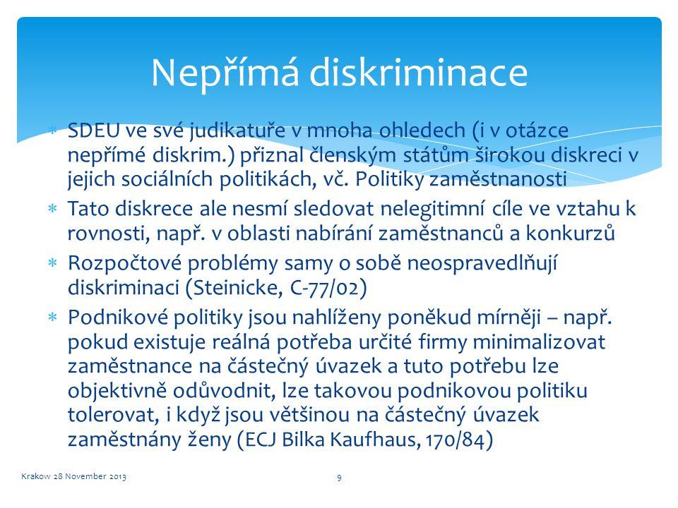 Nepřímá diskriminace  SDEU ve své judikatuře v mnoha ohledech (i v otázce nepřímé diskrim.) přiznal členským státům širokou diskreci v jejich sociáln