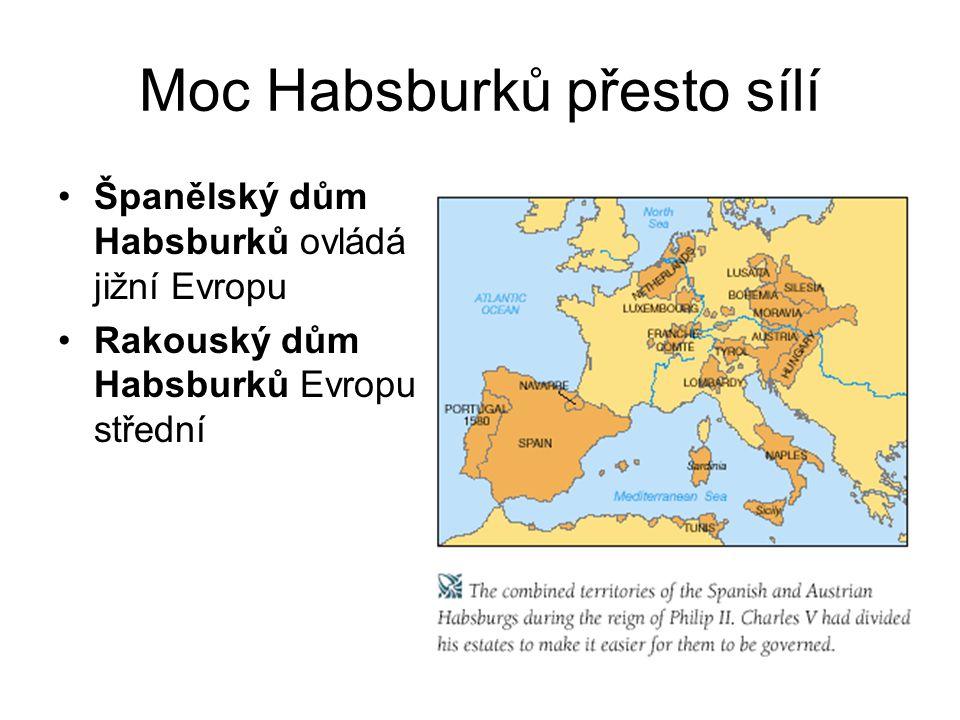 Moc Habsburků přesto sílí •Španělský dům Habsburků ovládá jižní Evropu •Rakouský dům Habsburků Evropu střední