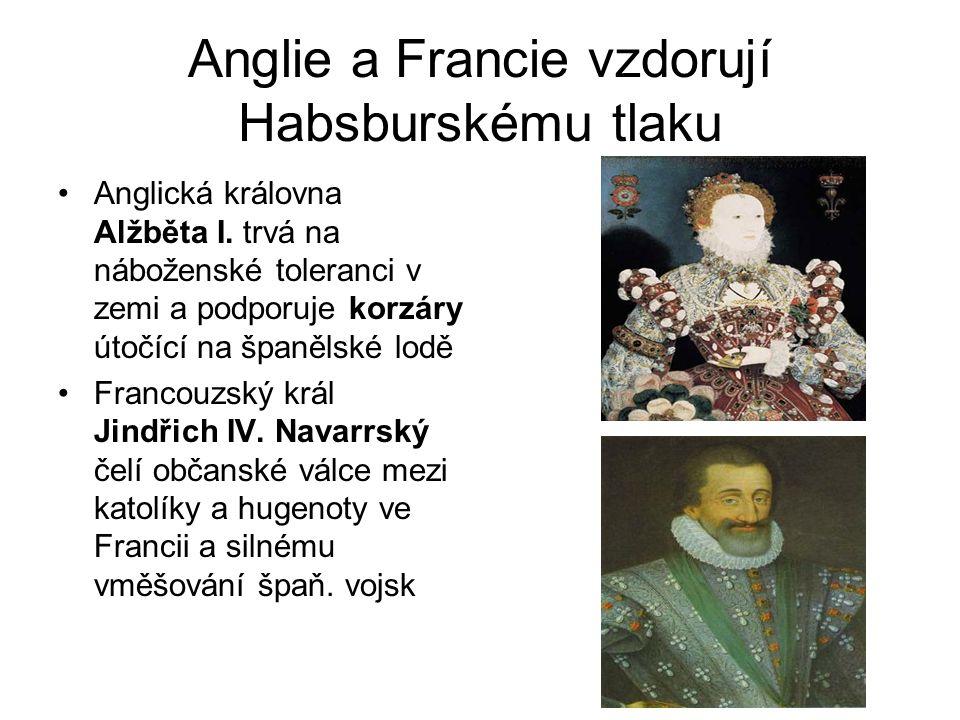 Anglie a Francie vzdorují Habsburskému tlaku •Anglická královna Alžběta I.