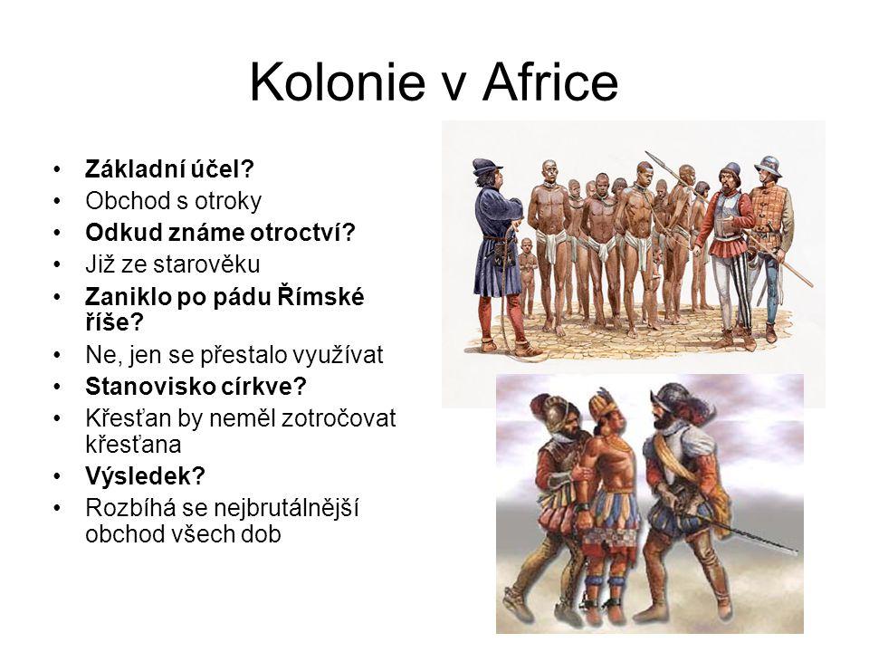 Kolonie v Africe •Základní účel.•Obchod s otroky •Odkud známe otroctví.