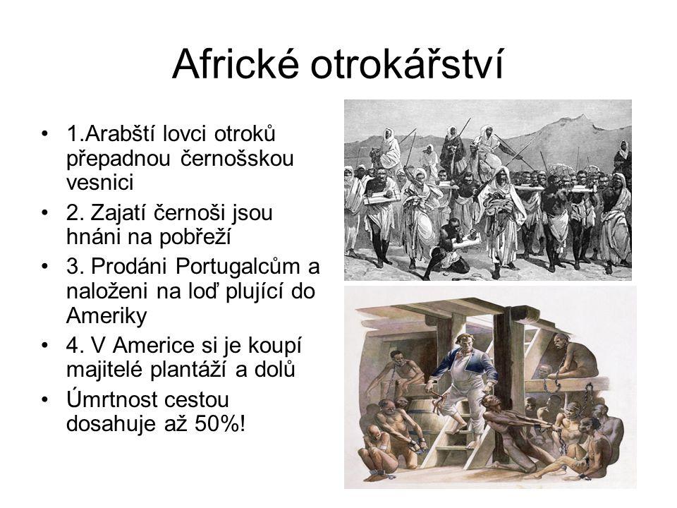 Africké otrokářství •1.Arabští lovci otroků přepadnou černošskou vesnici •2.